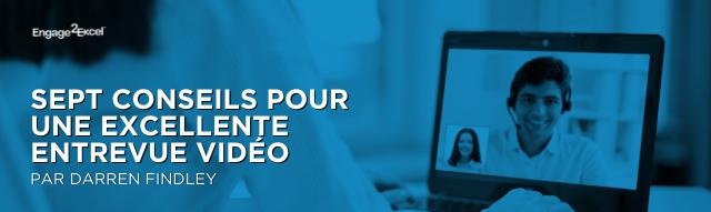Sept conseils pour une excellente entrevue vidéo