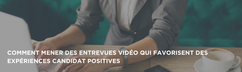 Comment mener des entrevues vidéo qui favorisent des expériences candidat positives