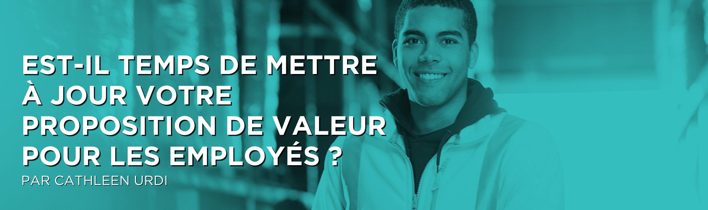 Est-il temps de mettre à jour votre proposition de valeur pour les employés ?